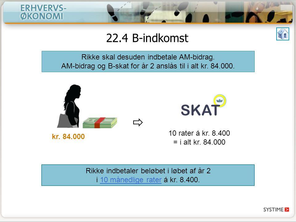 kr. 84.000 Rikke indbetaler beløbet i løbet af år 2 i 10 månedlige rater á kr.
