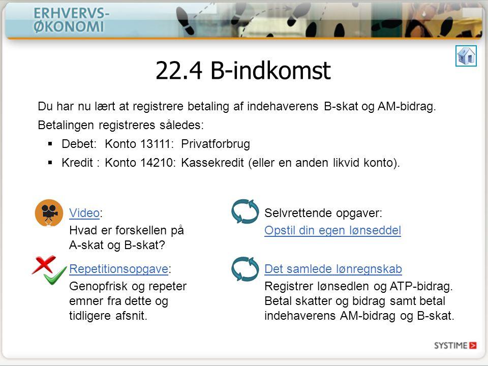 22.4 B-indkomst Du har nu lært at registrere betaling af indehaverens B-skat og AM-bidrag.