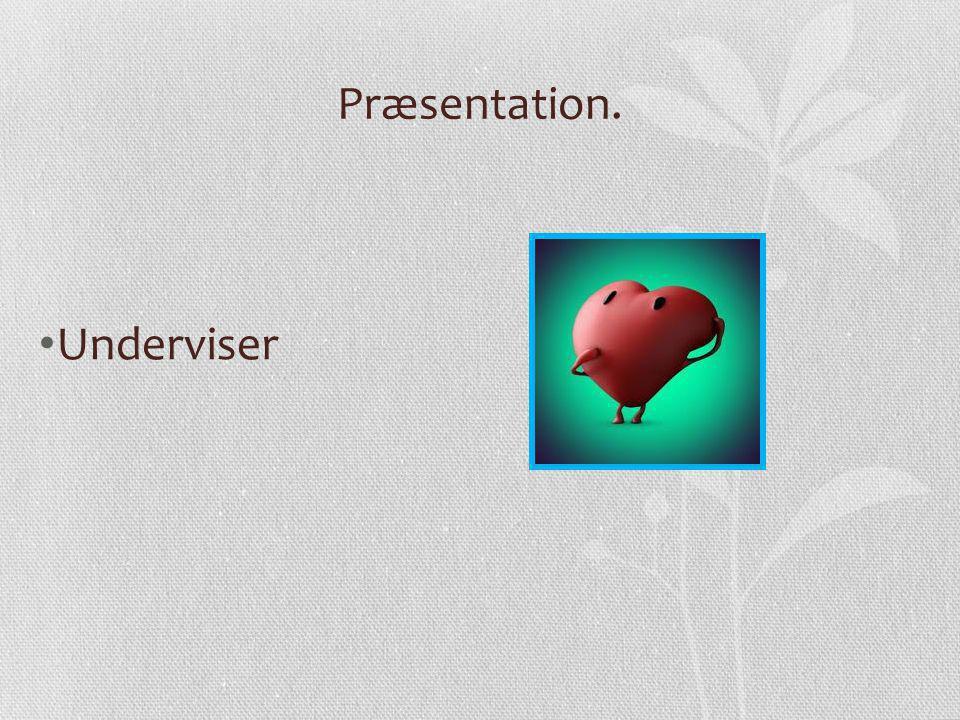 Præsentation. Underviser