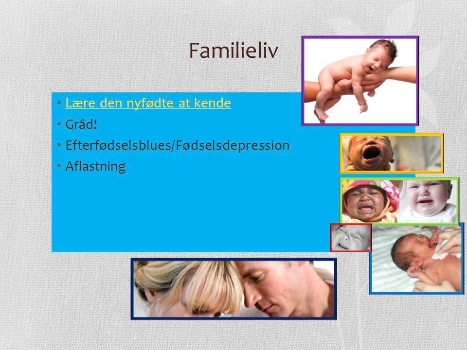 Familieliv Lære den nyfødte at kende Gråd! Efterfødselsblues/Fødselsdepression Aflastning