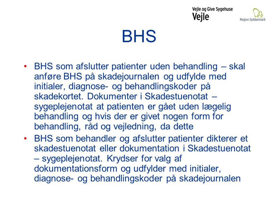 BHS BHS som afslutter patienter uden behandling – skal anføre BHS på skadejournalen og udfylde med initialer, diagnose- og behandlingskoder på skadekortet.