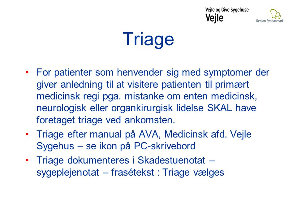 Triage For patienter som henvender sig med symptomer der giver anledning til at visitere patienten til primært medicinsk regi pga.