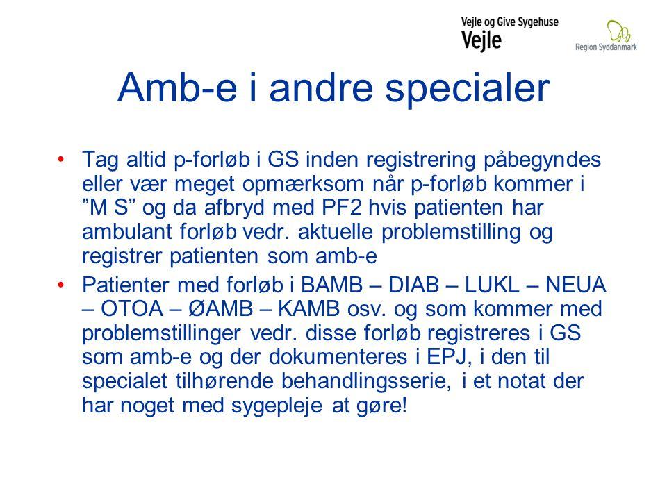 Amb-e i andre specialer Tag altid p-forløb i GS inden registrering påbegyndes eller vær meget opmærksom når p-forløb kommer i M S og da afbryd med PF2 hvis patienten har ambulant forløb vedr.