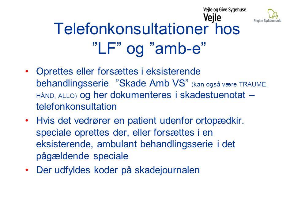 Telefonkonsultationer hos LF og amb-e Oprettes eller forsættes i eksisterende behandlingsserie Skade Amb VS (kan også være TRAUME, HÅND, ALLO) og her dokumenteres i skadestuenotat – telefonkonsultation Hvis det vedrører en patient udenfor ortopædkir.