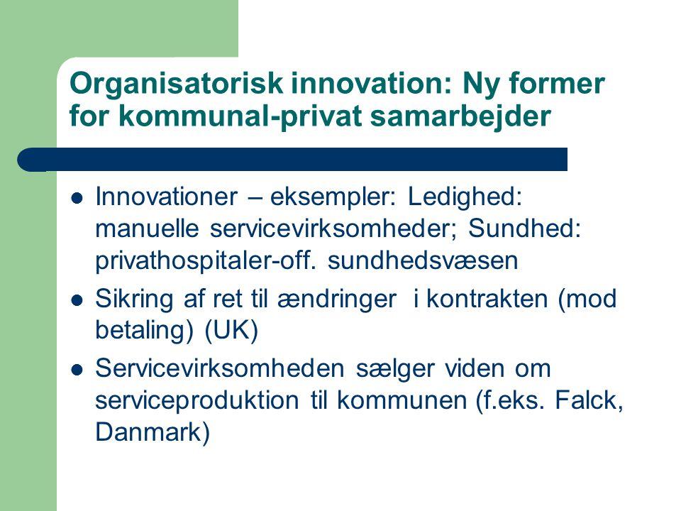 Organisatorisk innovation: Ny former for kommunal-privat samarbejder Innovationer – eksempler: Ledighed: manuelle servicevirksomheder; Sundhed: privathospitaler-off.