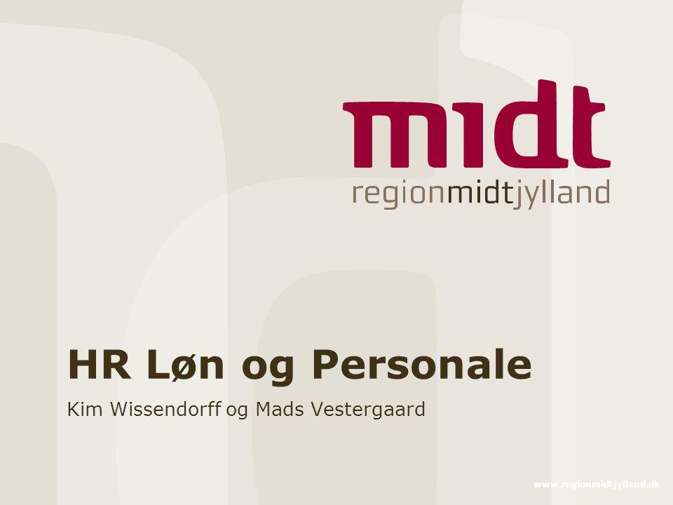 www.regionmidtjylland.dk HR Løn og Personale Kim Wissendorff og Mads Vestergaard