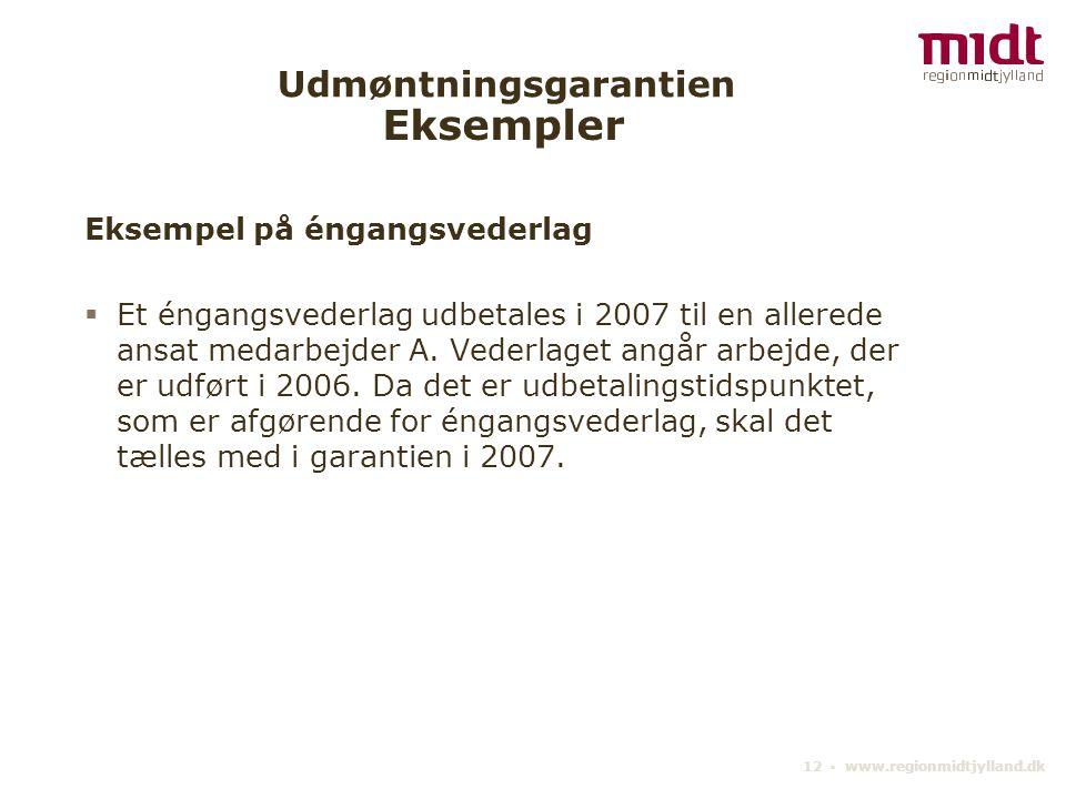 12 ▪ www.regionmidtjylland.dk Udmøntningsgarantien Eksempel på éngangsvederlag  Et éngangsvederlag udbetales i 2007 til en allerede ansat medarbejder A.