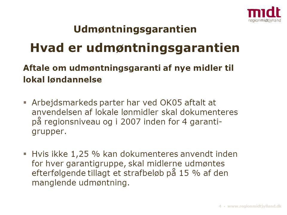 4 ▪ www.regionmidtjylland.dk Udmøntningsgarantien Aftale om udmøntningsgaranti af nye midler til lokal løndannelse  Arbejdsmarkeds parter har ved OK05 aftalt at anvendelsen af lokale lønmidler skal dokumenteres på regionsniveau og i 2007 inden for 4 garanti- grupper.