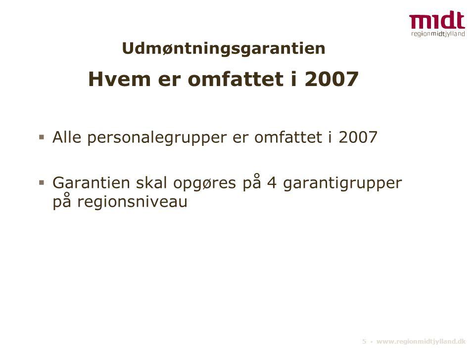 5 ▪ www.regionmidtjylland.dk Udmøntningsgarantien  Alle personalegrupper er omfattet i 2007  Garantien skal opgøres på 4 garantigrupper på regionsniveau Hvem er omfattet i 2007