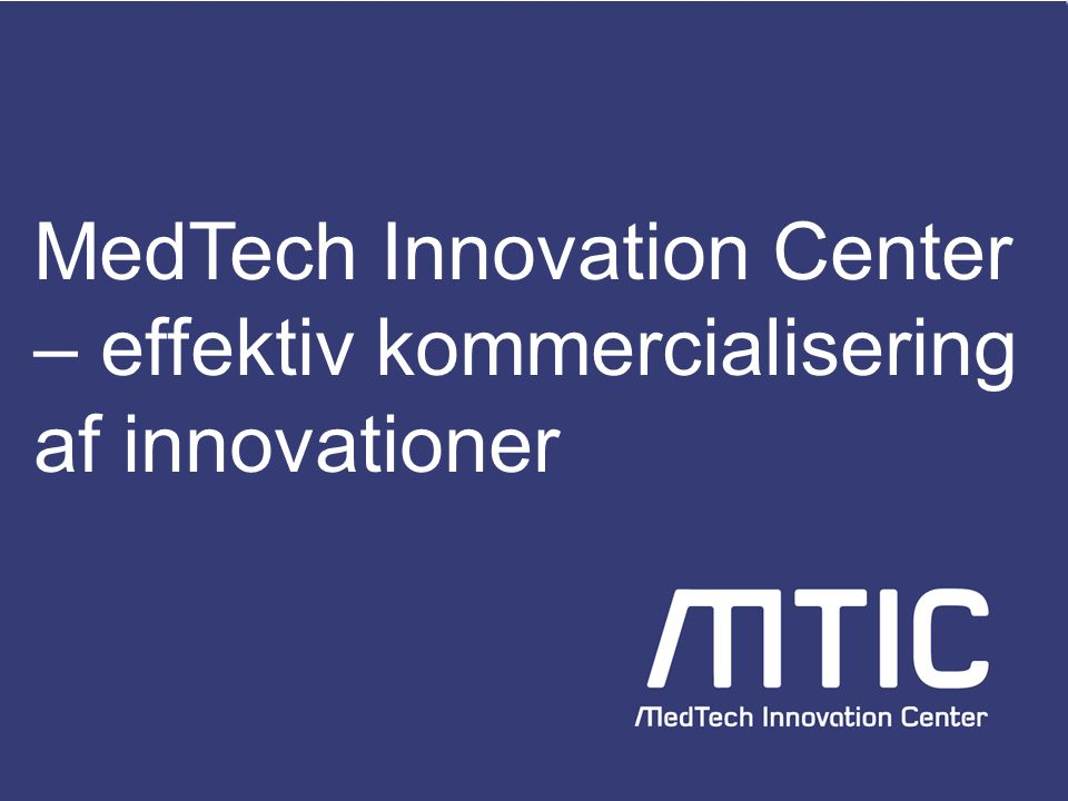 MedTech Innovation Center – effektiv kommercialisering af innovationer