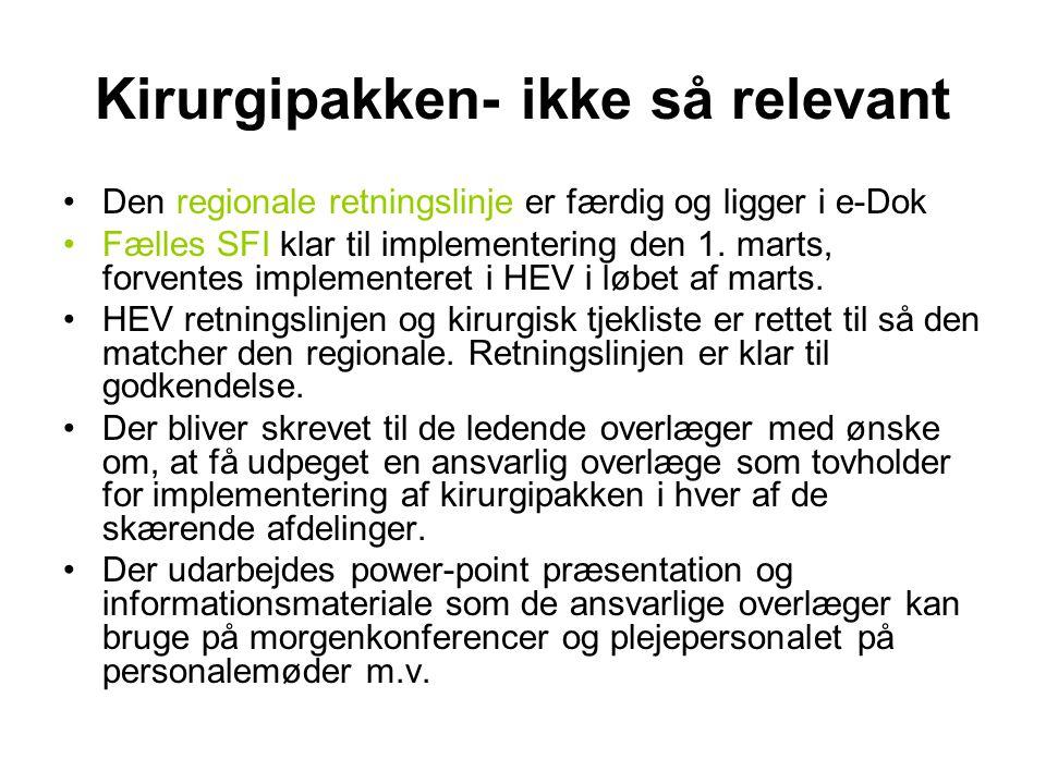 Kirurgipakken- ikke så relevant Den regionale retningslinje er færdig og ligger i e-Dok Fælles SFI klar til implementering den 1.