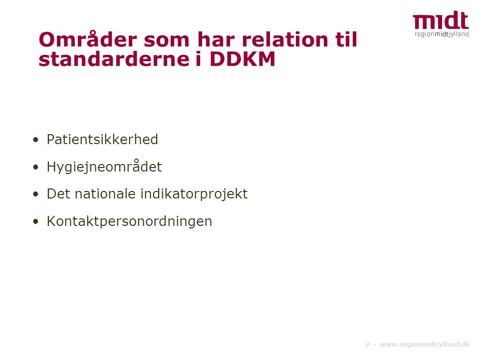 2 ▪ www.regionmidtjylland.dk Områder som har relation til standarderne i DDKM Patientsikkerhed Hygiejneområdet Det nationale indikatorprojekt Kontaktpersonordningen
