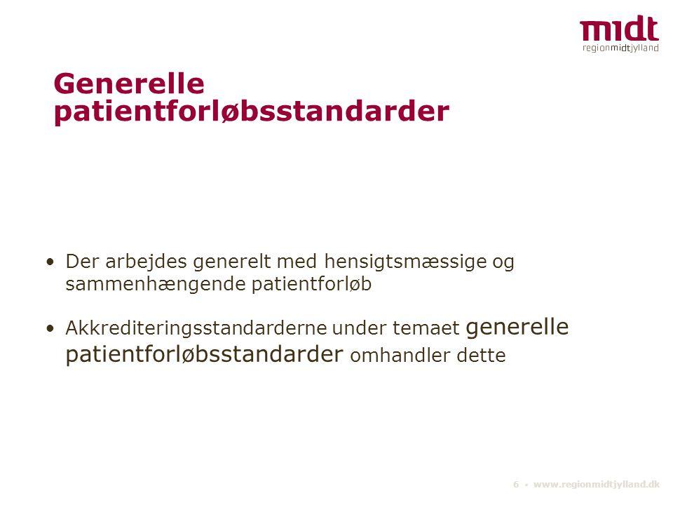 6 ▪ www.regionmidtjylland.dk Generelle patientforløbsstandarder Der arbejdes generelt med hensigtsmæssige og sammenhængende patientforløb Akkrediteringsstandarderne under temaet generelle patientforløbsstandarder omhandler dette