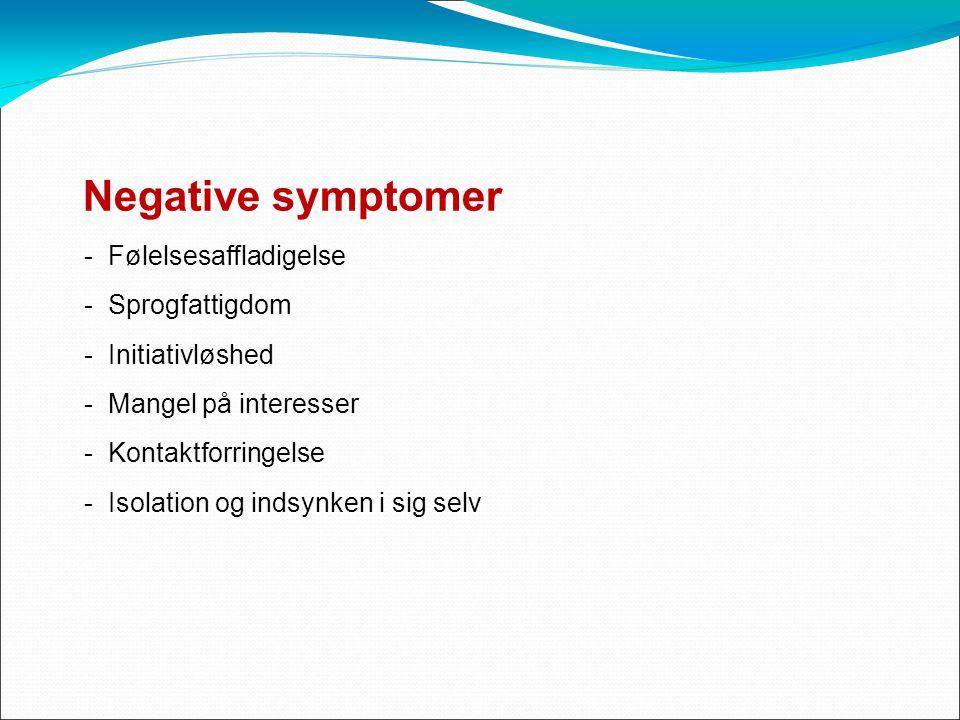 Negative symptomer - Følelsesaffladigelse - Sprogfattigdom - Initiativløshed - Mangel på interesser - Kontaktforringelse - Isolation og indsynken i sig selv