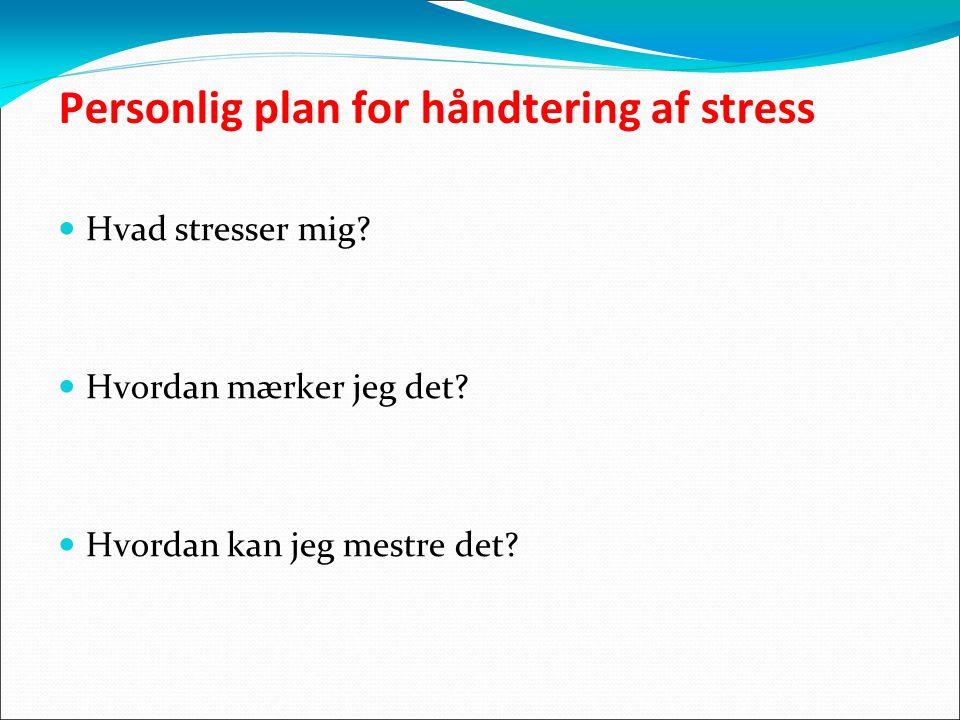 Personlig plan for håndtering af stress Hvad stresser mig.