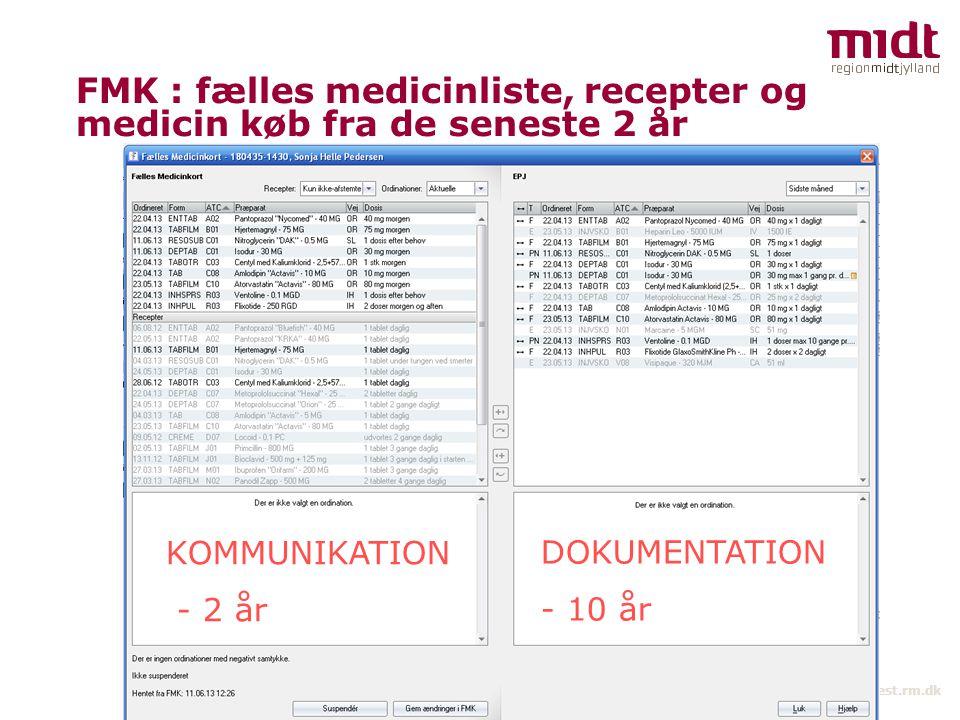 Hospitalsenheden VEST 2 ▪ www.vest.rm.dk FMK : fælles medicinliste, recepter og medicin køb fra de seneste 2 år KOMMUNIKATION - 2 år DOKUMENTATION - 10 år