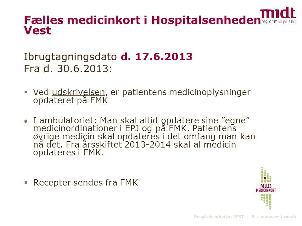 Hospitalsenheden VEST 5 ▪ www.vest.rm.dk Fælles medicinkort i Hospitalsenheden Vest Ibrugtagningsdato d.