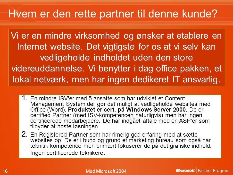 16Mød Microsoft 2004 Hvem er den rette partner til denne kunde.