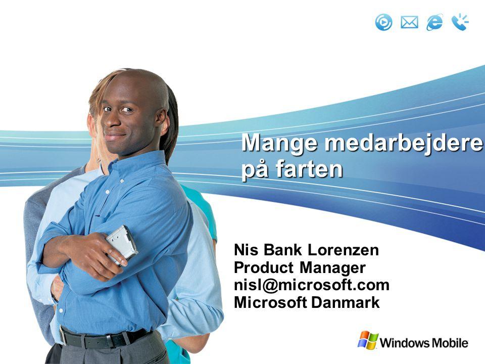 Mange medarbejdere på farten Nis Bank Lorenzen Product Manager nisl@microsoft.com Microsoft Danmark