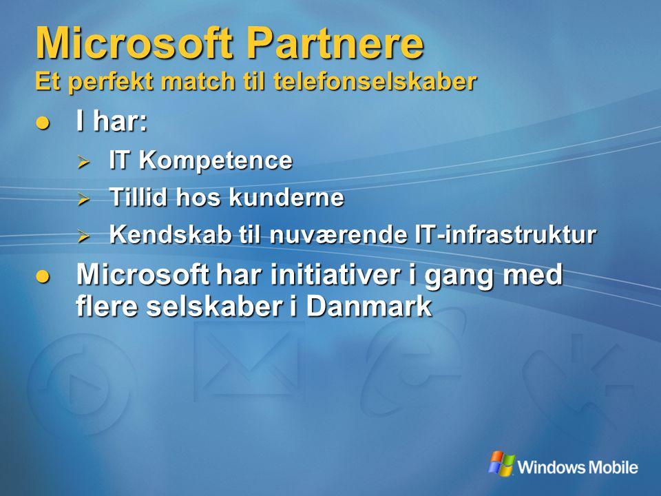 Microsoft Partnere Et perfekt match til telefonselskaber I har: I har:  IT Kompetence  Tillid hos kunderne  Kendskab til nuværende IT-infrastruktur Microsoft har initiativer i gang med flere selskaber i Danmark Microsoft har initiativer i gang med flere selskaber i Danmark