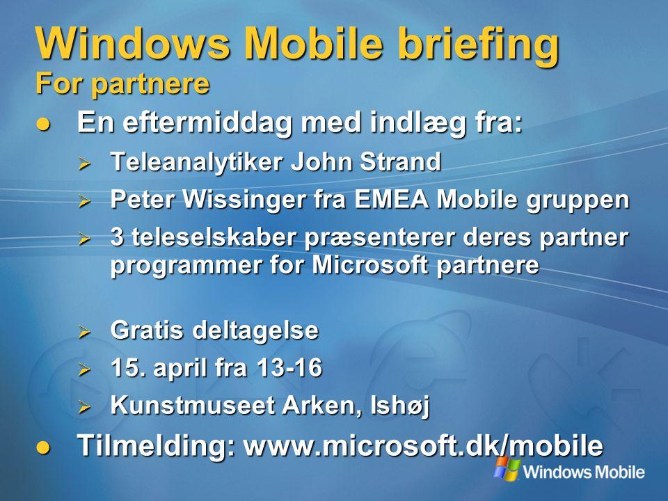 Windows Mobile briefing For partnere En eftermiddag med indlæg fra: En eftermiddag med indlæg fra:  Teleanalytiker John Strand  Peter Wissinger fra EMEA Mobile gruppen  3 teleselskaber præsenterer deres partner programmer for Microsoft partnere  Gratis deltagelse  15.