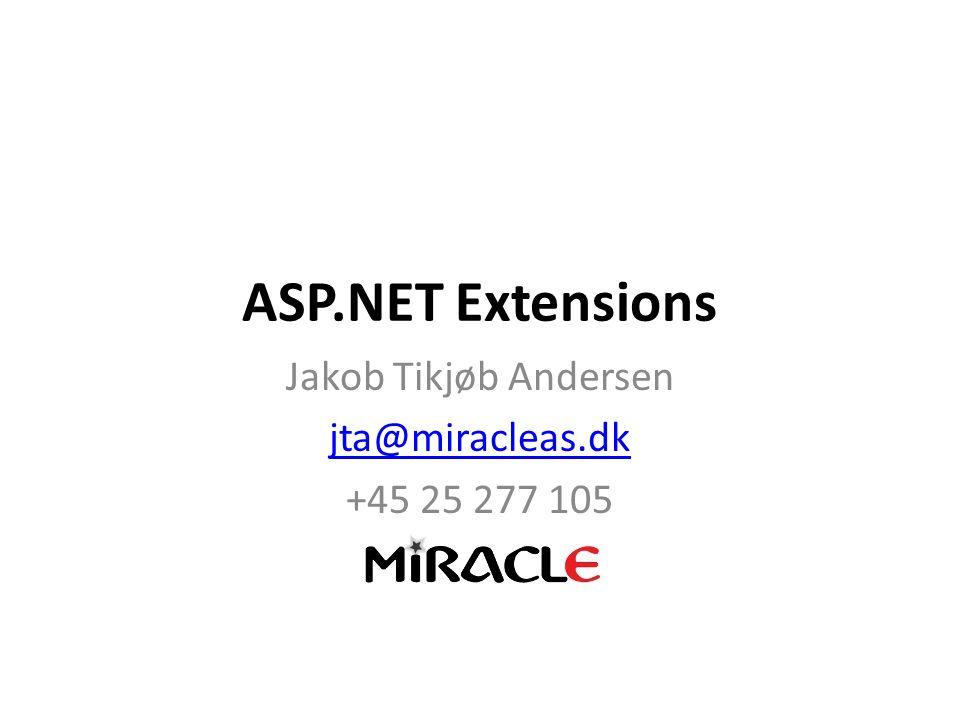 ASP.NET Extensions Jakob Tikjøb Andersen jta@miracleas.dk +45 25 277 105