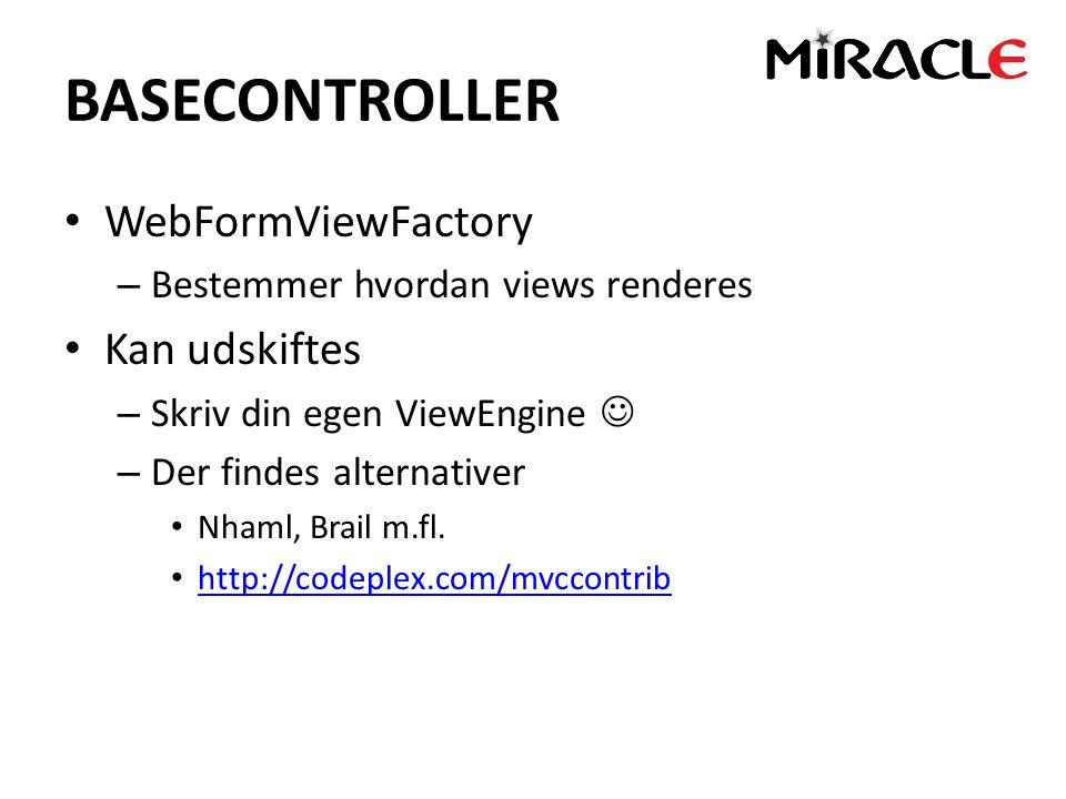 BASECONTROLLER WebFormViewFactory – Bestemmer hvordan views renderes Kan udskiftes – Skriv din egen ViewEngine – Der findes alternativer Nhaml, Brail m.fl.