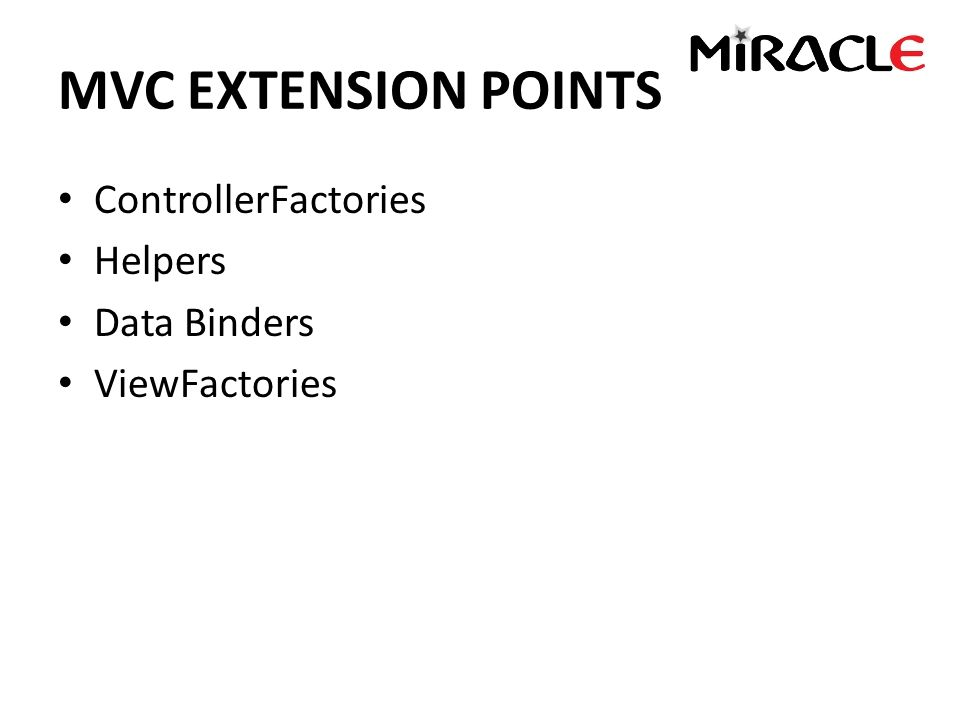 MVC EXTENSION POINTS ControllerFactories Helpers Data Binders ViewFactories