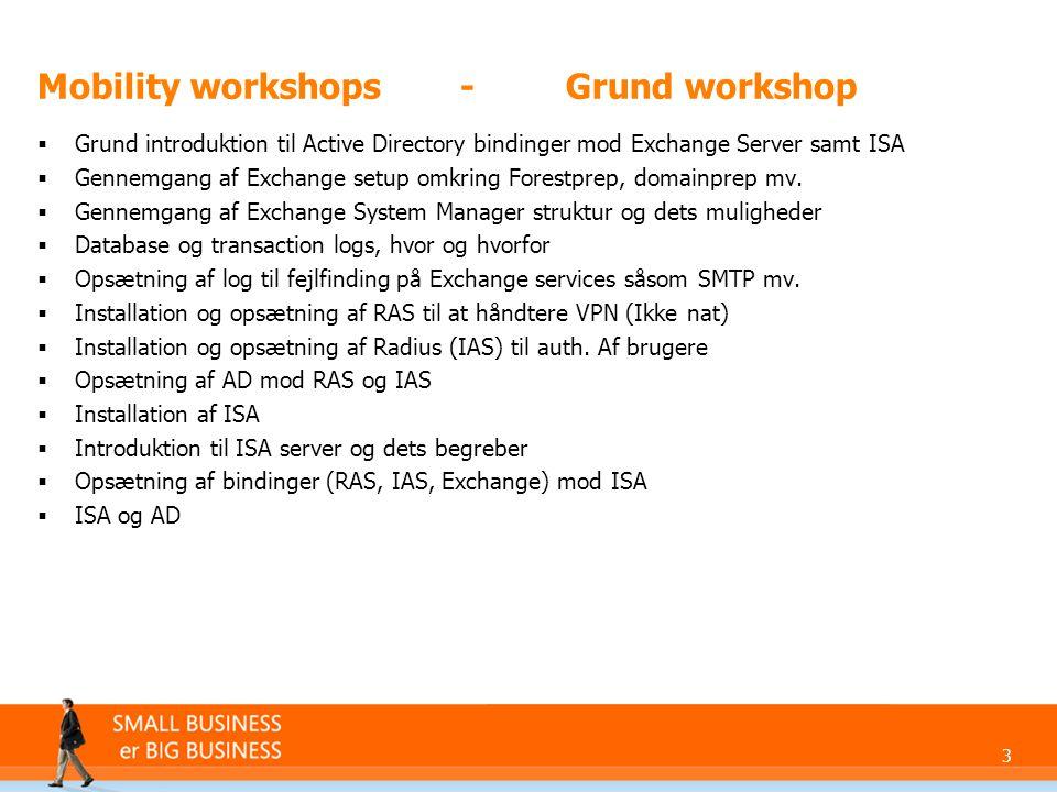 3 Mobility workshops-Grund workshop  Grund introduktion til Active Directory bindinger mod Exchange Server samt ISA  Gennemgang af Exchange setup omkring Forestprep, domainprep mv.