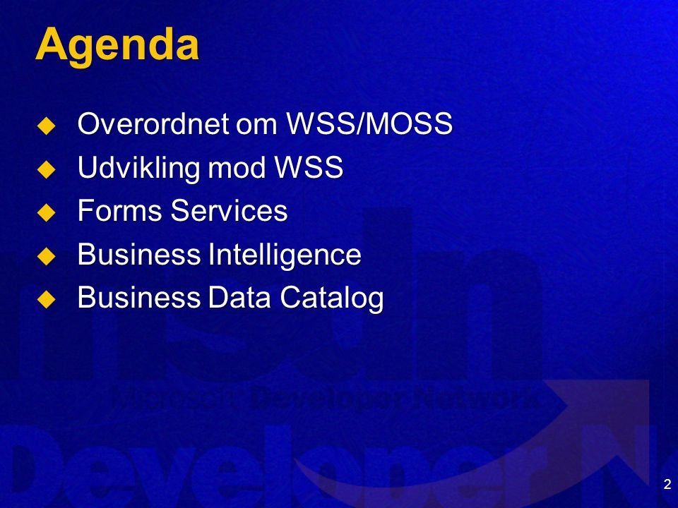2 Agenda  Overordnet om WSS/MOSS  Udvikling mod WSS  Forms Services  Business Intelligence  Business Data Catalog