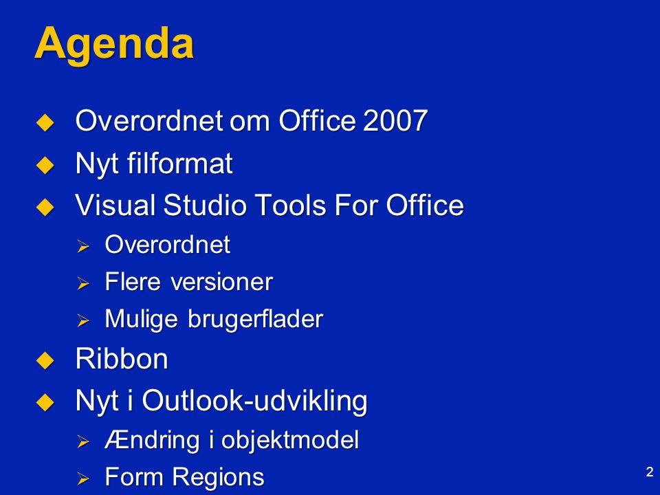 2 Agenda  Overordnet om Office 2007  Nyt filformat  Visual Studio Tools For Office  Overordnet  Flere versioner  Mulige brugerflader  Ribbon  Nyt i Outlook-udvikling  Ændring i objektmodel  Form Regions