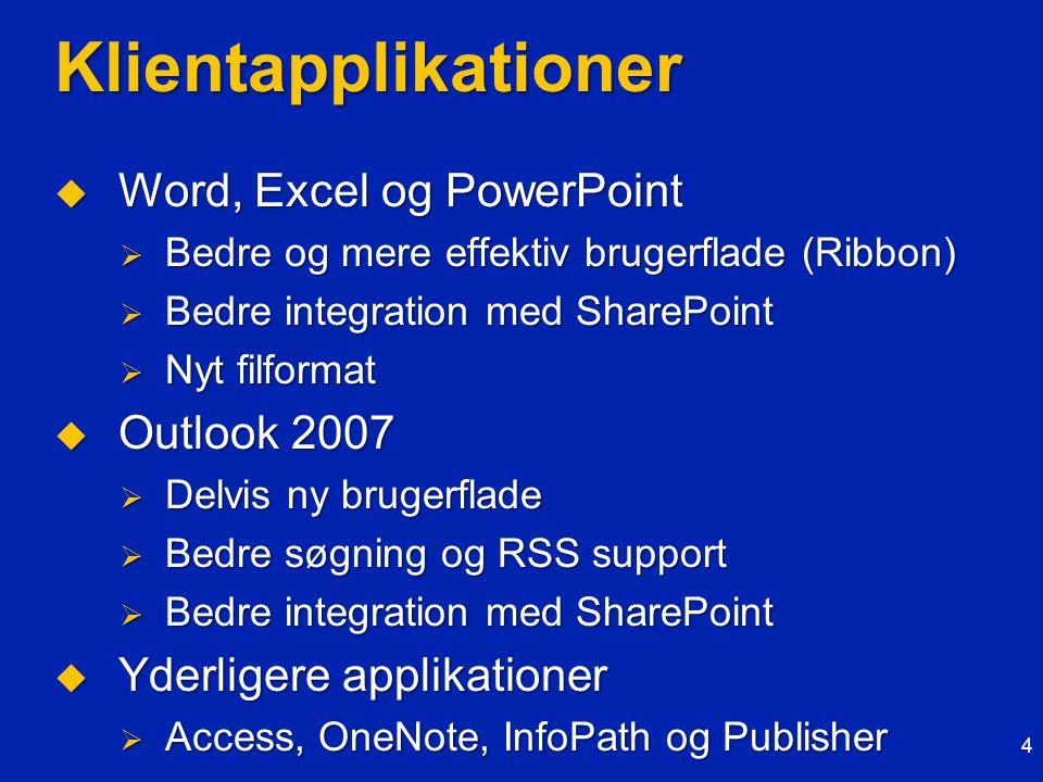 Klientapplikationer  Word, Excel og PowerPoint  Bedre og mere effektiv brugerflade (Ribbon)  Bedre integration med SharePoint  Nyt filformat  Outlook 2007  Delvis ny brugerflade  Bedre søgning og RSS support  Bedre integration med SharePoint  Yderligere applikationer  Access, OneNote, InfoPath og Publisher 4
