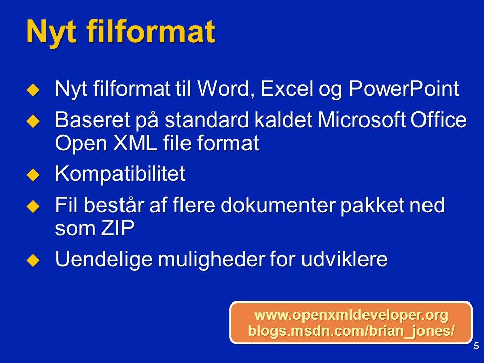 Nyt filformat  Nyt filformat til Word, Excel og PowerPoint  Baseret på standard kaldet Microsoft Office Open XML file format  Kompatibilitet  Fil består af flere dokumenter pakket ned som ZIP  Uendelige muligheder for udviklere 5 www.openxmldeveloper.orgblogs.msdn.com/brian_jones/www.openxmldeveloper.orgblogs.msdn.com/brian_jones/