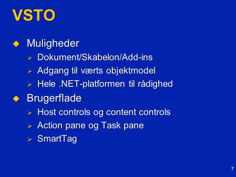 VSTO  Muligheder  Dokument/Skabelon/Add-ins  Adgang til værts objektmodel  Hele.NET-platformen til rådighed  Brugerflade  Host controls og content controls  Action pane og Task pane  SmartTag 7