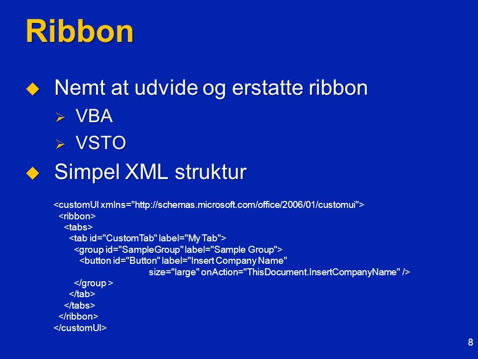 Ribbon  Nemt at udvide og erstatte ribbon  VBA  VSTO  Simpel XML struktur 8 <button id= Button label= Insert Company Name size= large onAction= ThisDocument.InsertCompanyName />