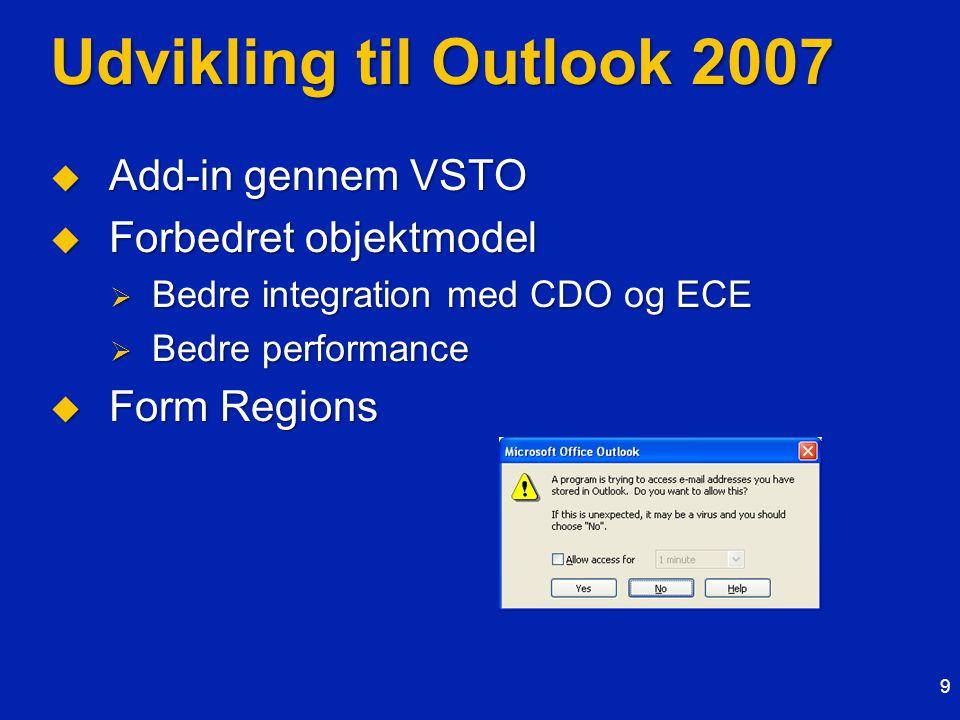 Udvikling til Outlook 2007  Add-in gennem VSTO  Forbedret objektmodel  Bedre integration med CDO og ECE  Bedre performance  Form Regions 9