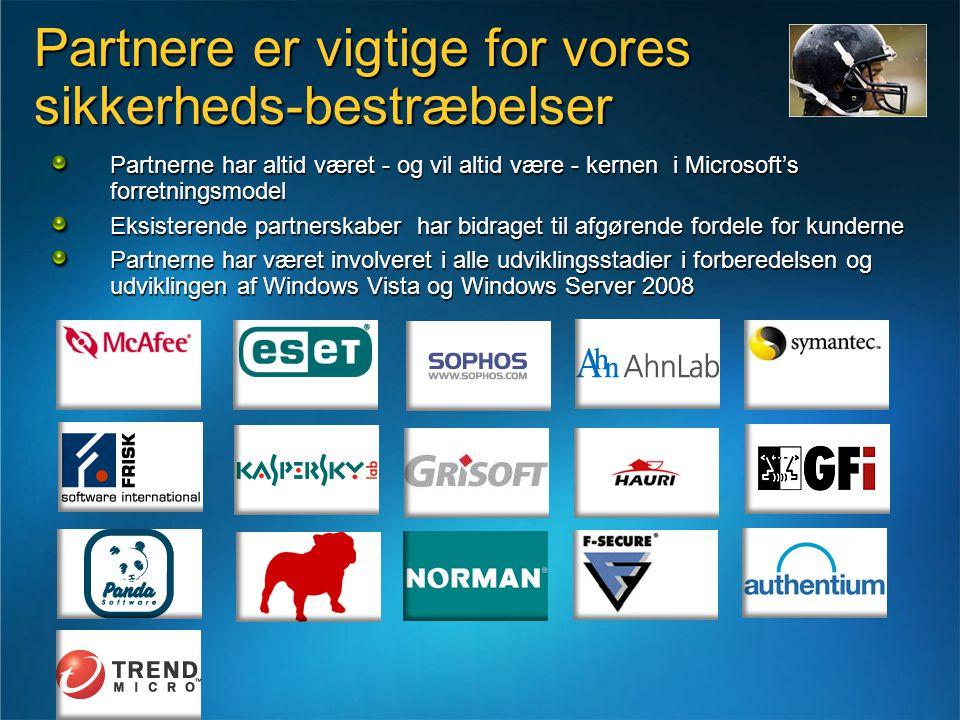 Partnere er vigtige for vores sikkerheds-bestræbelser Partnerne har altid været - og vil altid være - kernen i Microsoft's forretningsmodel Eksisterende partnerskaber har bidraget til afgørende fordele for kunderne Partnerne har været involveret i alle udviklingsstadier i forberedelsen og udviklingen af Windows Vista og Windows Server 2008