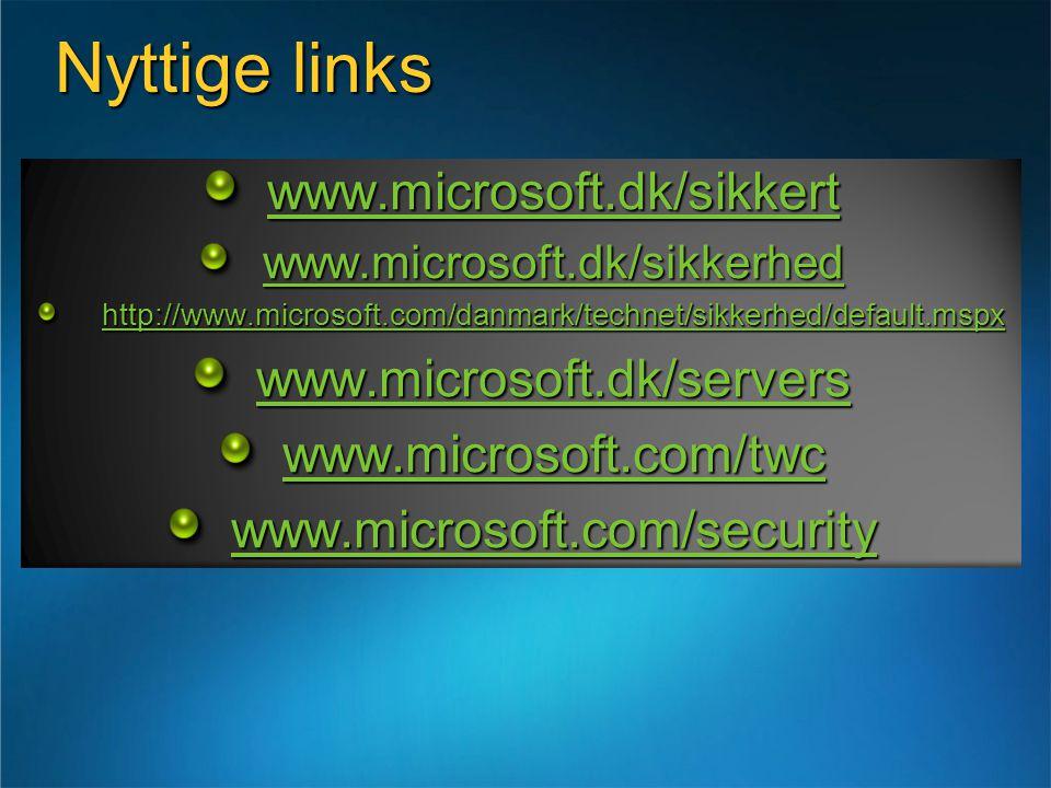 Nyttige links www.microsoft.dk/sikkert www.microsoft.dk/sikkerhed http://www.microsoft.com/danmark/technet/sikkerhed/default.mspx www.microsoft.dk/servers www.microsoft.com/twc www.microsoft.com/security