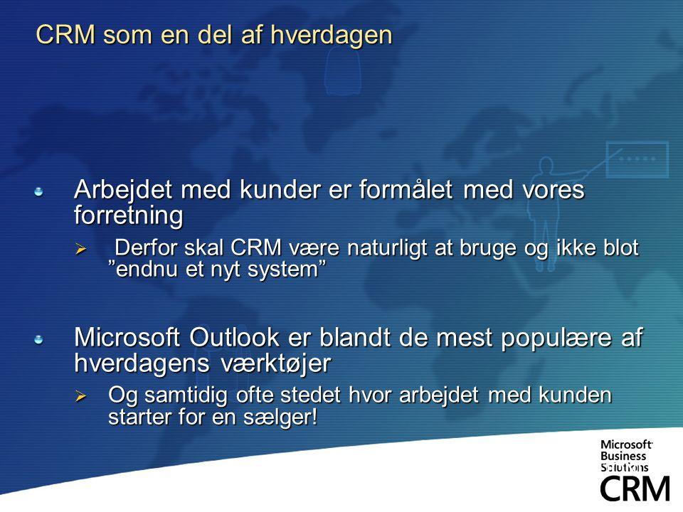 CRM som en del af hverdagen Arbejdet med kunder er formålet med vores forretning  Derfor skal CRM være naturligt at bruge og ikke blot endnu et nyt system Microsoft Outlook er blandt de mest populære af hverdagens værktøjer  Og samtidig ofte stedet hvor arbejdet med kunden starter for en sælger.