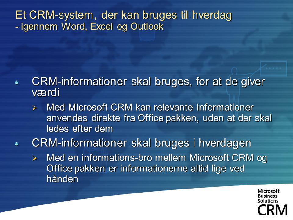 Et CRM-system, der kan bruges til hverdag - igennem Word, Excel og Outlook CRM-informationer skal bruges, for at de giver værdi  Med Microsoft CRM kan relevante informationer anvendes direkte fra Office pakken, uden at der skal ledes efter dem CRM-informationer skal bruges i hverdagen  Med en informations-bro mellem Microsoft CRM og Office pakken er informationerne altid lige ved hånden