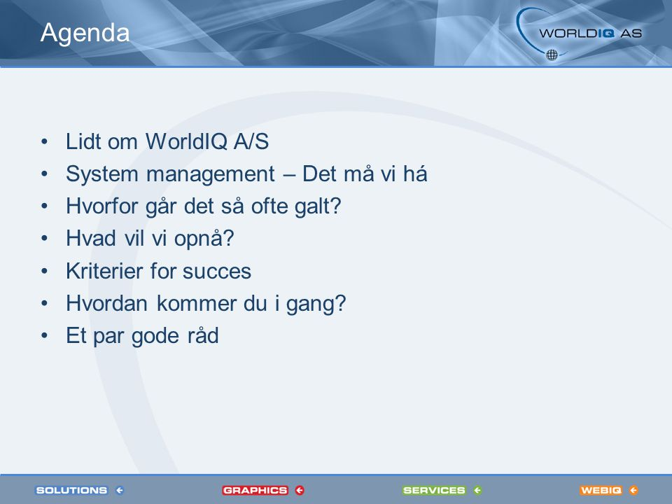 Agenda Lidt om WorldIQ A/S System management – Det må vi há Hvorfor går det så ofte galt.