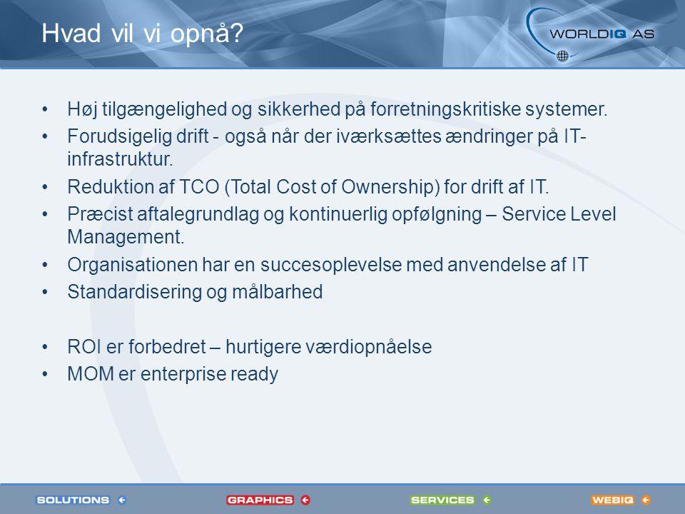 Hvad vil vi opnå. Høj tilgængelighed og sikkerhed på forretningskritiske systemer.