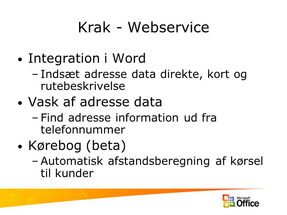 Krak - Webservice Integration i Word –Indsæt adresse data direkte, kort og rutebeskrivelse Vask af adresse data –Find adresse information ud fra telefonnummer Kørebog (beta) –Automatisk afstandsberegning af kørsel til kunder