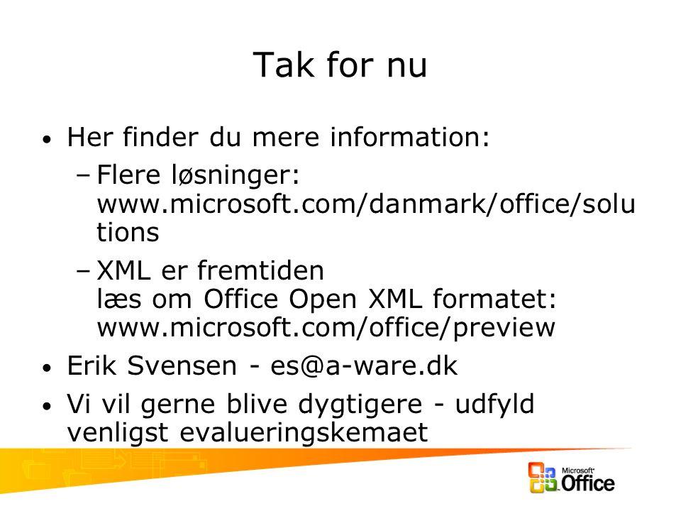 Tak for nu Her finder du mere information: –Flere løsninger: www.microsoft.com/danmark/office/solu tions –XML er fremtiden læs om Office Open XML formatet: www.microsoft.com/office/preview Erik Svensen - es@a-ware.dk Vi vil gerne blive dygtigere - udfyld venligst evalueringskemaet