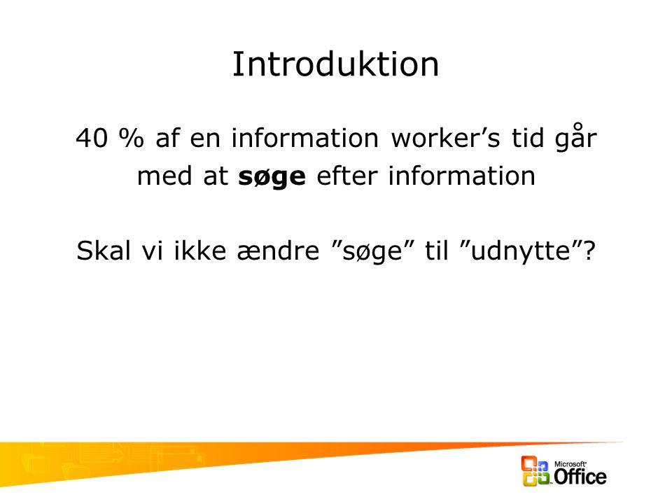 Introduktion 40 % af en information worker's tid går med at søge efter information Skal vi ikke ændre søge til udnytte