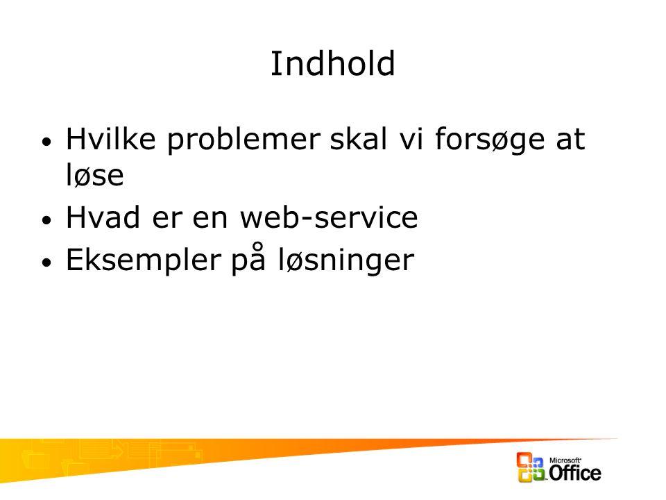 Indhold Hvilke problemer skal vi forsøge at løse Hvad er en web-service Eksempler på løsninger