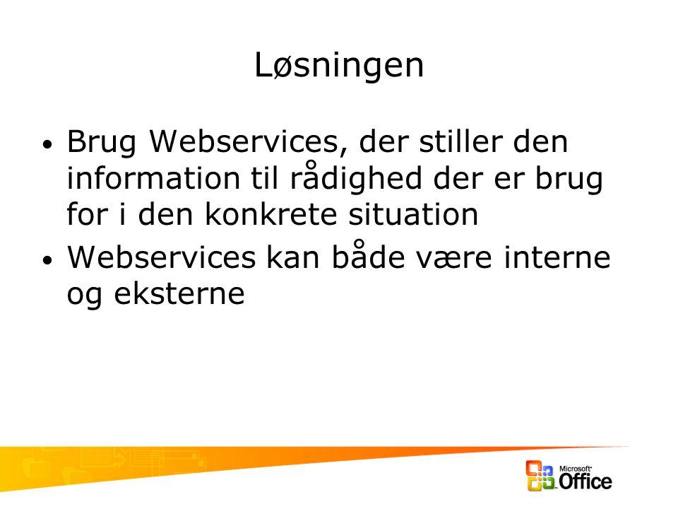 Løsningen Brug Webservices, der stiller den information til rådighed der er brug for i den konkrete situation Webservices kan både være interne og eksterne