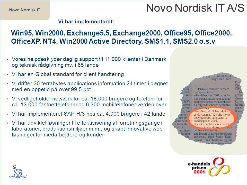 3 Novo Nordisk IT A/S Vores helpdesk yder daglig support til 11.000 klienter i Danmark og teknisk rådgivning mv.