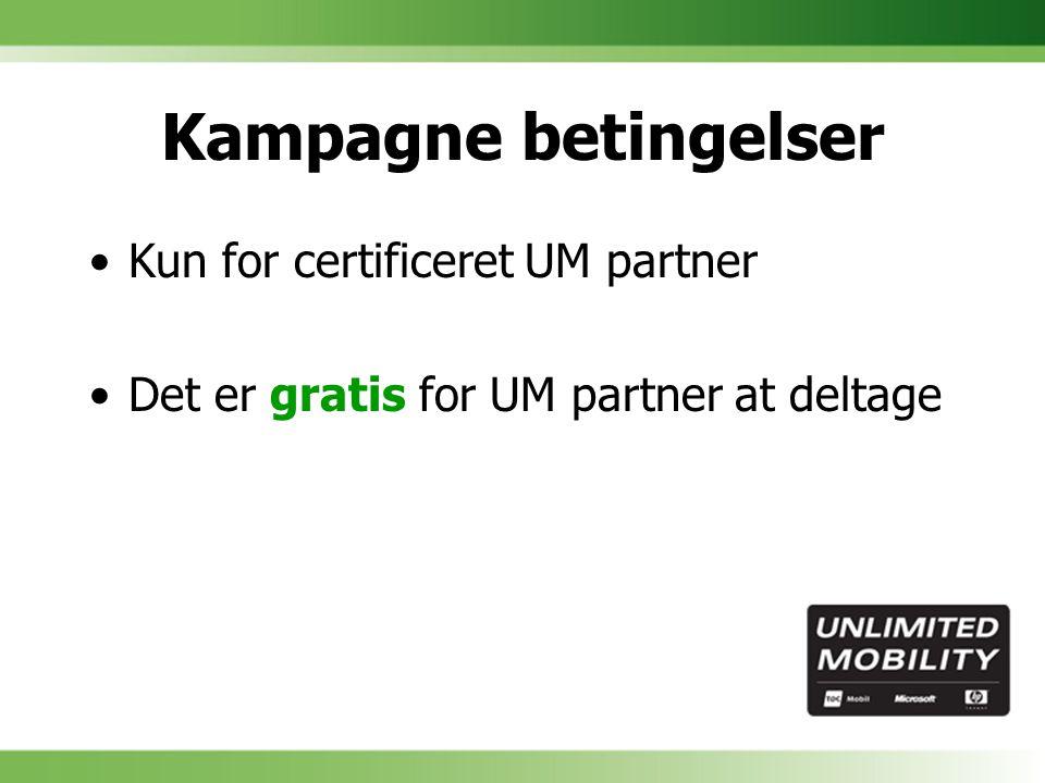 Kampagne betingelser Kun for certificeret UM partner Det er gratis for UM partner at deltage