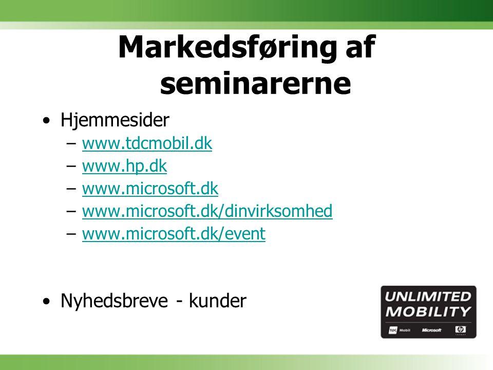 Markedsføring af seminarerne Hjemmesider –www.tdcmobil.dkwww.tdcmobil.dk –www.hp.dkwww.hp.dk –www.microsoft.dkwww.microsoft.dk –www.microsoft.dk/dinvirksomhedwww.microsoft.dk/dinvirksomhed –www.microsoft.dk/eventwww.microsoft.dk/event Nyhedsbreve - kunder